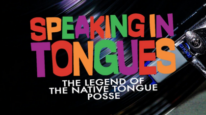 """""""Speaking in Tongues: The Legend of the Native Tongue Posse"""""""